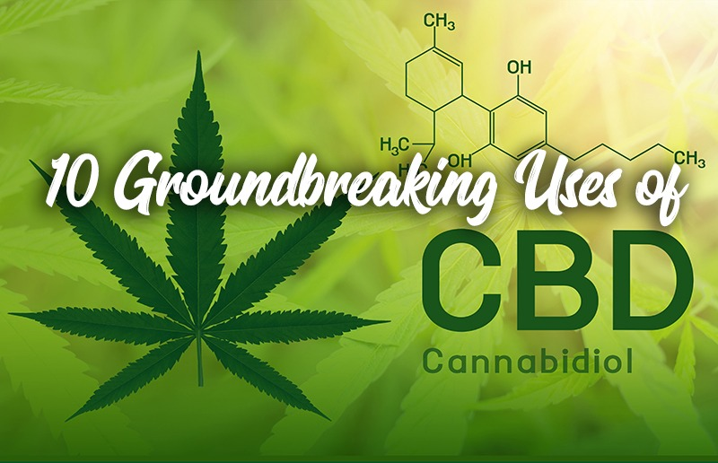 10 Groundbreaking Uses of CBD